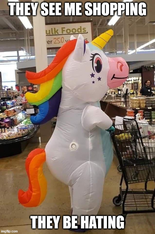 Unicorn Shopping |  THEY SEE ME SHOPPING; THEY BE HATING | image tagged in shopping,unicorn,grocery store | made w/ Imgflip meme maker