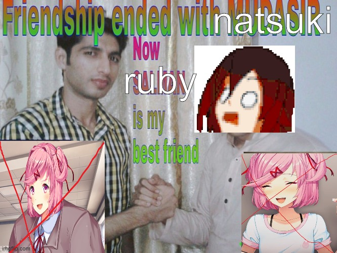 It's Official |  natsuki; ruby | image tagged in friendship ended | made w/ Imgflip meme maker
