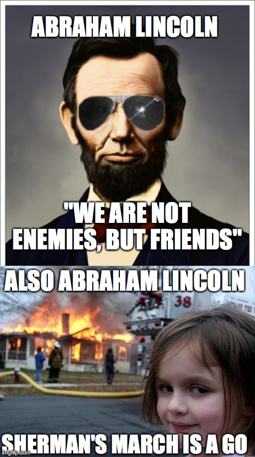 "ABRAHAM LINCOLN; ""WE ARE NOT ENEMIES, BUT FRIENDS""; ALSO ABRAHAM LINCOLN; SHERMAN'S MARCH IS A GO 