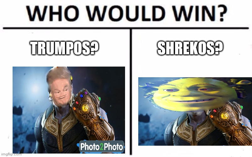 Who Would Win? |  TRUMPOS? SHREKOS? | image tagged in memes,who would win | made w/ Imgflip meme maker