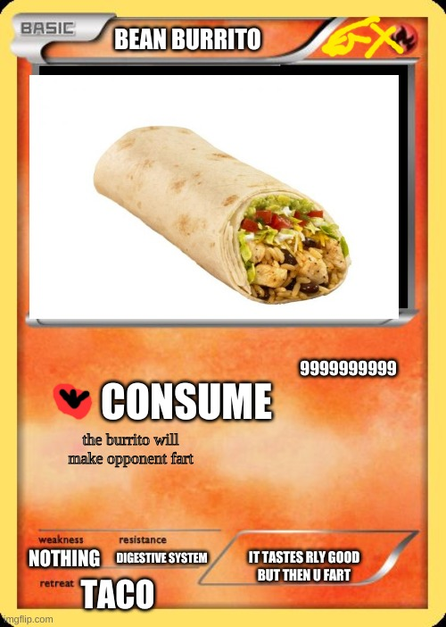 Blank Pokemon Card |  BEAN BURRITO; 9999999999; CONSUME; the burrito will make opponent fart; IT TASTES RLY GOOD BUT THEN U FART; DIGESTIVE SYSTEM; NOTHING; TACO | image tagged in blank pokemon card | made w/ Imgflip meme maker