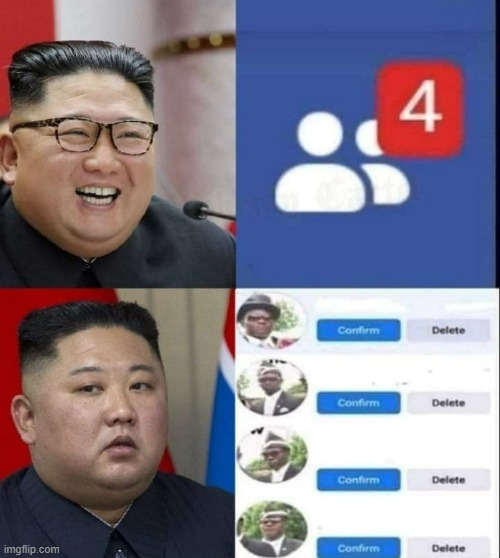 Um... XD | image tagged in kim jong un,coffin dance,facebook,drake hotline bling,funny,friends | made w/ Imgflip meme maker