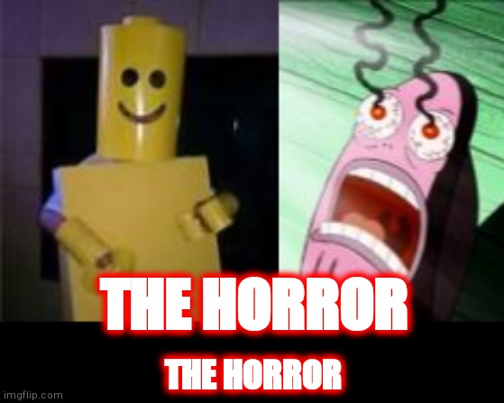 It's a lego person. Think |  THE HORROR; THE HORROR | image tagged in lego,the horror,costume,spongebob,fish,eyes | made w/ Imgflip meme maker
