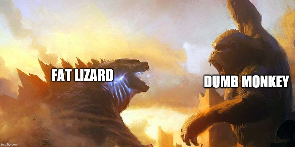 Godzilla vs Kong |  DUMB MONKEY; FAT LIZARD | image tagged in godzilla vs kong | made w/ Imgflip meme maker