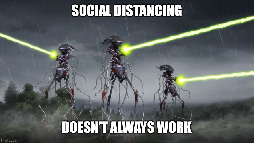 Social distancing |  SOCIAL DISTANCING; DOESN'T ALWAYS WORK | image tagged in martians | made w/ Imgflip meme maker