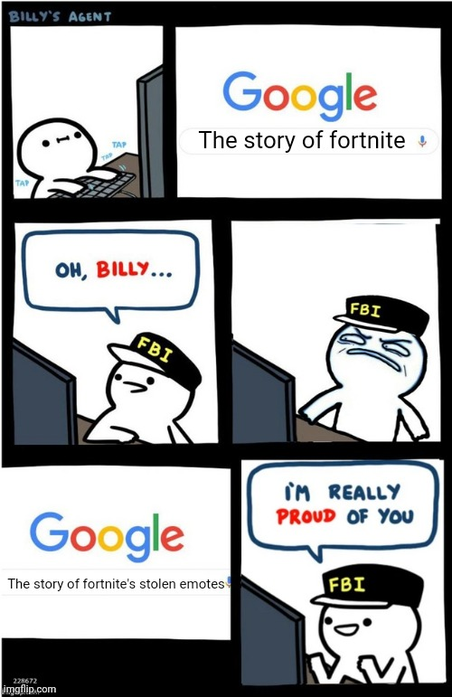 Annoying |  The story of fortnite; The story of fortnite's stolen emotes | image tagged in i am really proud of you billy-corrupt | made w/ Imgflip meme maker