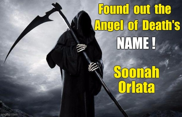 What's My Name?? |  Found out the Angel of Death's NAME! Soonah Orlata | image tagged in sick_covid stream,dark humor,angel of death,rick75230,covid-19 | made w/ Imgflip meme maker