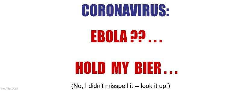 Das is NICHT DEUTSCH!! (That's NOT German) |  CORONAVIRUS: EBOLA?? ... HOLD MY BIER ... | image tagged in sick_covid stream,dark humor,covid-19,rick75230,casket stands are biers | made w/ Imgflip meme maker