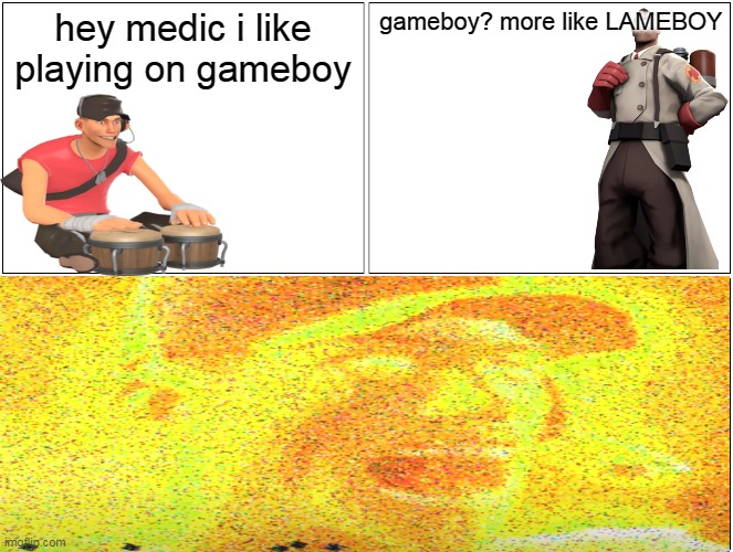 hey medic i like gameboy |  hey medic i like playing on gameboy; gameboy? more like LAMEBOY | image tagged in memes,blank comic panel 2x2,hey medic,tf2,gameboy | made w/ Imgflip meme maker