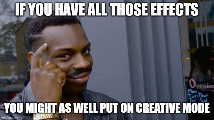 Roll Safe Think About It Meme | IF YOU HAVE ALL THOSE EFFECTS YOU MIGHT AS WELL PUT ON CREATIVE MODE | image tagged in memes,roll safe think about it | made w/ Imgflip meme maker