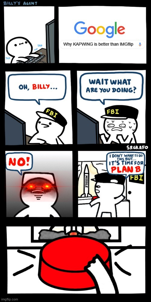 Billy's FBI agent plan B |  Why KAPWING is better than IMGflip | image tagged in billys fbi agent plan b | made w/ Imgflip meme maker