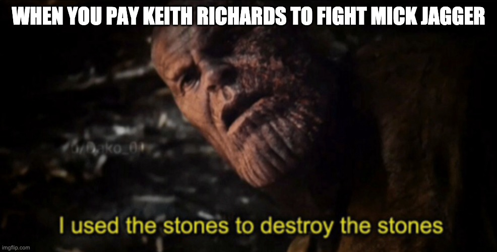 Using the Stones |  WHEN YOU PAY KEITH RICHARDS TO FIGHT MICK JAGGER | image tagged in i used the stones to destroy the stones,rolling stones,this is a tag,hello | made w/ Imgflip meme maker