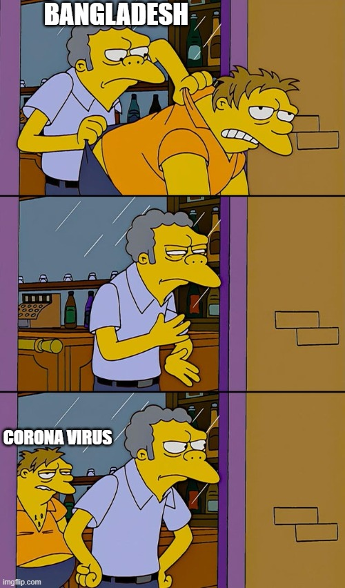 Moe throws Barney |  BANGLADESH; CORONA VIRUS | image tagged in moe throws barney,coronavirus,dhaka,bangladesh,lockdown | made w/ Imgflip meme maker