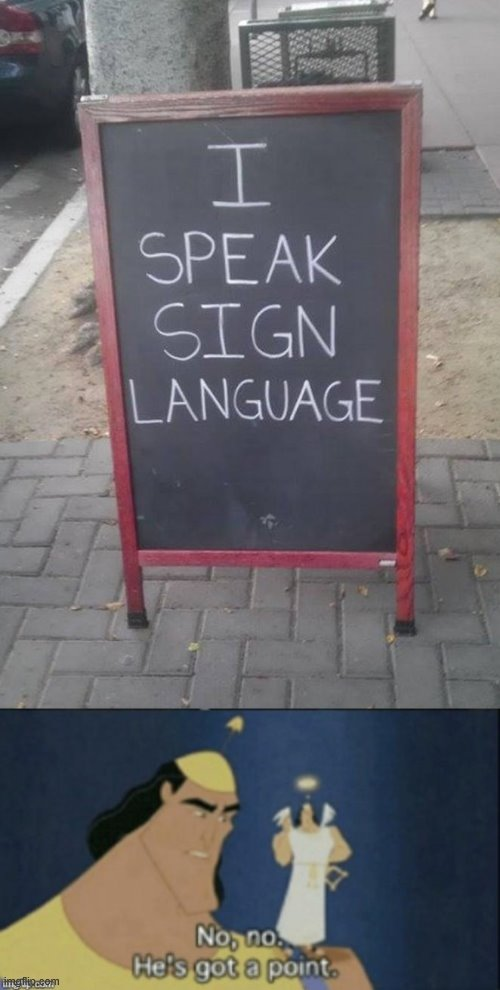 Ah Yes, Now I Understand The Language | image tagged in no no hes got a point,ah yes,sign language,why am i doing this,stop reading the tags | made w/ Imgflip meme maker