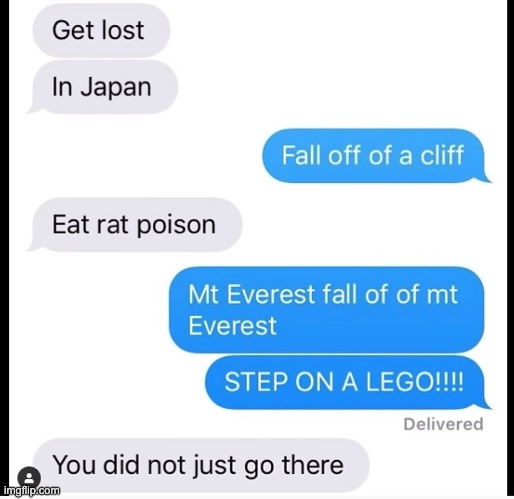 that is way too extreme | image tagged in lego,step on a lego,texts | made w/ Imgflip meme maker