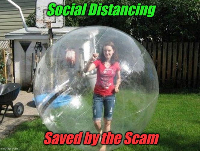 Social Distancing |  Social Distancing; Saved by the Scam | image tagged in social distancing | made w/ Imgflip meme maker