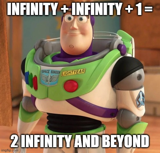 INFINITY + INFINITY + 1 =; 2 INFINITY AND BEYOND | image tagged in buzz lightyear | made w/ Imgflip meme maker