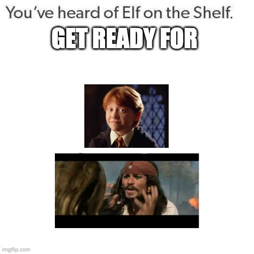 get ready for ron on  the why is the rum gone |  GET READY FOR | image tagged in elf on a shelf | made w/ Imgflip meme maker