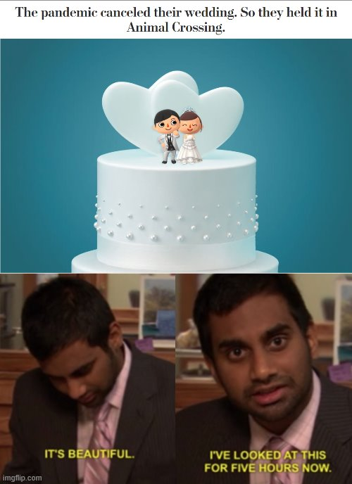 It's Enough To Make A Grown Man Cry, And That's OK. | image tagged in memes,i've looked at this for 5 hours now,animal crossing,wedding,nazmul ahmed,sharmin asha | made w/ Imgflip meme maker