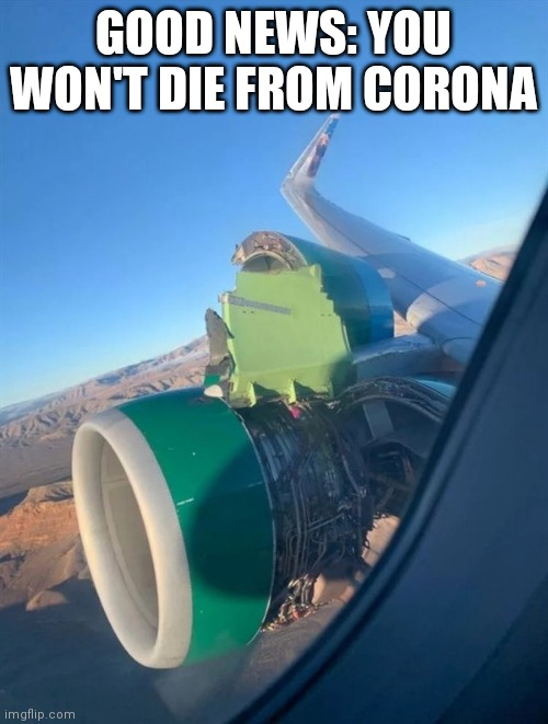 GOOD NEWS: YOU WON'T DIE FROM CORONA | image tagged in funny memes | made w/ Imgflip meme maker