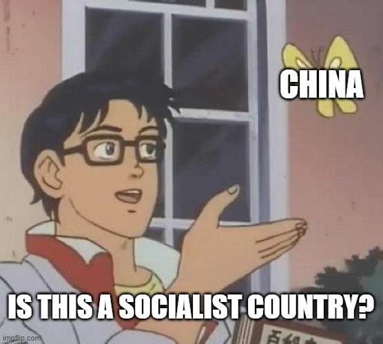 Socialism is over! America has won! |  CHINA; IS THIS A SOCIALIST COUNTRY? | image tagged in memes,is this a pigeon,socialism | made w/ Imgflip meme maker