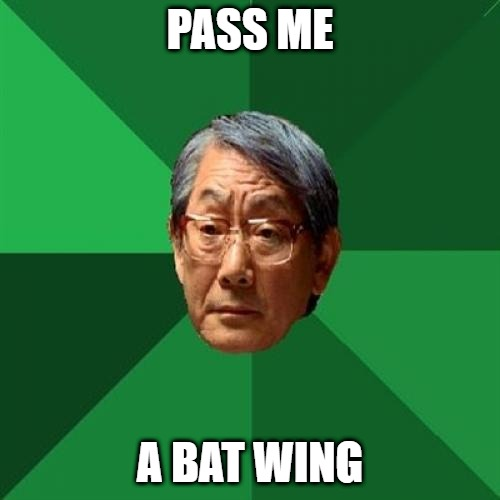 High Expectations Asian Father |  PASS ME; A BAT WING | image tagged in memes,high expectations asian father | made w/ Imgflip meme maker