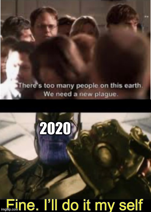 We need a new plagues |  2020; Fine. I'll do it my self | image tagged in dwight schrute,we need a new plague | made w/ Imgflip meme maker
