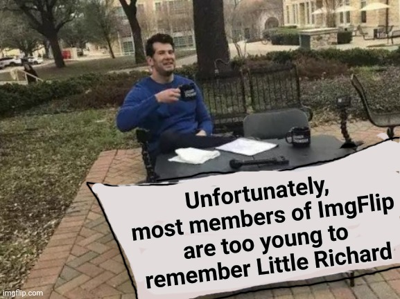 R.I.P. Richard Wayne Penniman (1932 - 2020) |  Unfortunately,  most members of ImgFlip are too young to remember Little Richard | image tagged in rip,rock and roll,singer | made w/ Imgflip meme maker