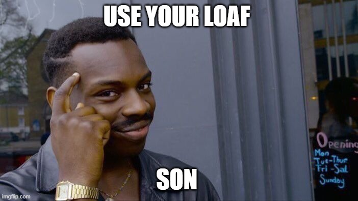 Roll Safe Think About It |  USE YOUR LOAF; SON | image tagged in memes,roll safe think about it | made w/ Imgflip meme maker
