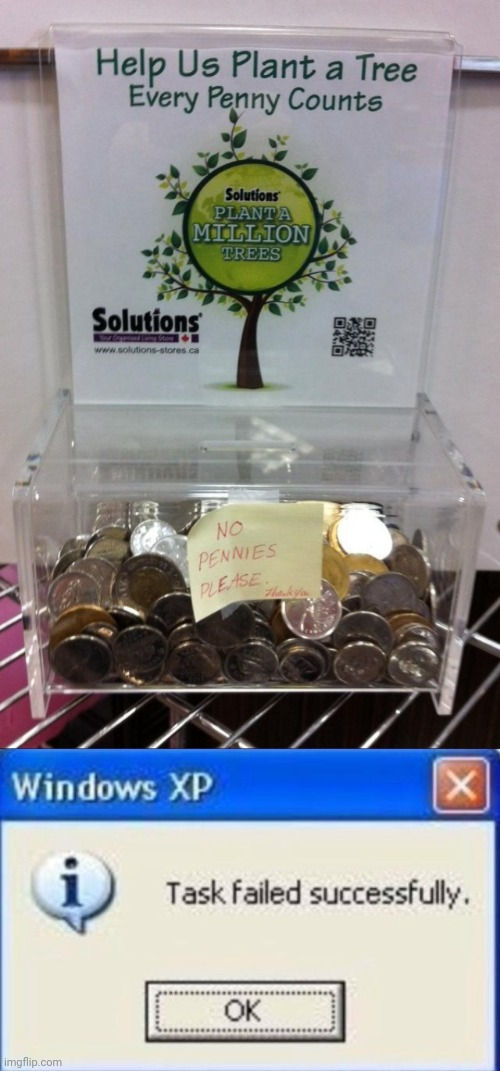 NO PENNIES? | image tagged in task failed successfully,memes,fail | made w/ Imgflip meme maker