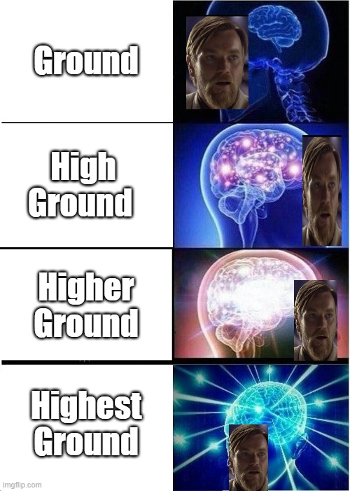 Knobi Finds Da Wae |  Ground; High Ground; Higher Ground; Highest Ground | image tagged in memes,expanding brain | made w/ Imgflip meme maker
