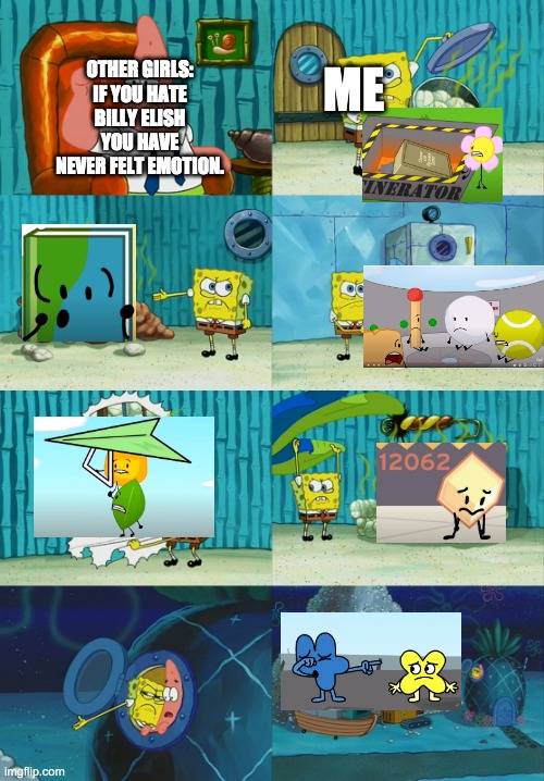 my saddest moments in bfdi+ (aka times i cried while watching bfb) |  ME; OTHER GIRLS: IF YOU HATE BILLY ELISH YOU HAVE NEVER FELT EMOTION. | image tagged in spongebob diapers meme,bfb,sad moments | made w/ Imgflip meme maker