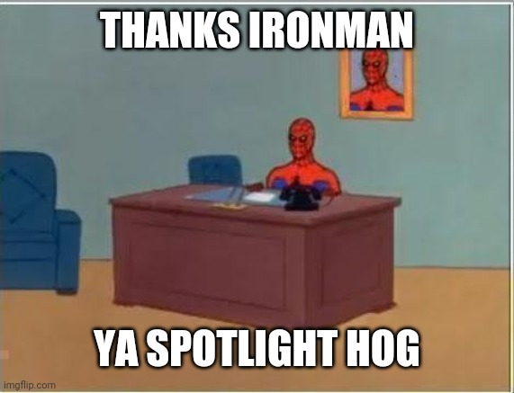 Spiderman Computer Desk |  THANKS IRONMAN; YA SPOTLIGHT HOG | image tagged in memes,spiderman computer desk,spiderman | made w/ Imgflip meme maker