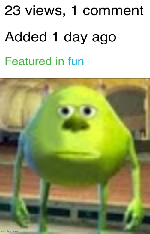 One comment and no upvotes | image tagged in sully wazowski,bruh,no upvotes,memes,funny,lol | made w/ Imgflip meme maker