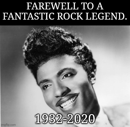 Little Richard Dies at 87 |  FAREWELL TO A FANTASTIC ROCK LEGEND. 1932-2020 | image tagged in little richard,legend,memes,press f to pay respects,music,rock and roll | made w/ Imgflip meme maker