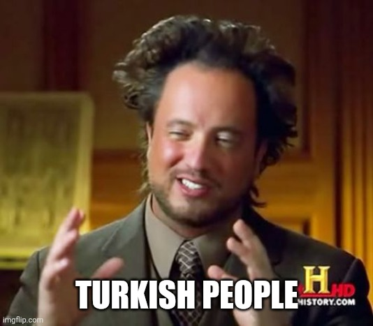 Ancient Aliens |  TURKISH PEOPLE | image tagged in memes,ancient aliens | made w/ Imgflip meme maker