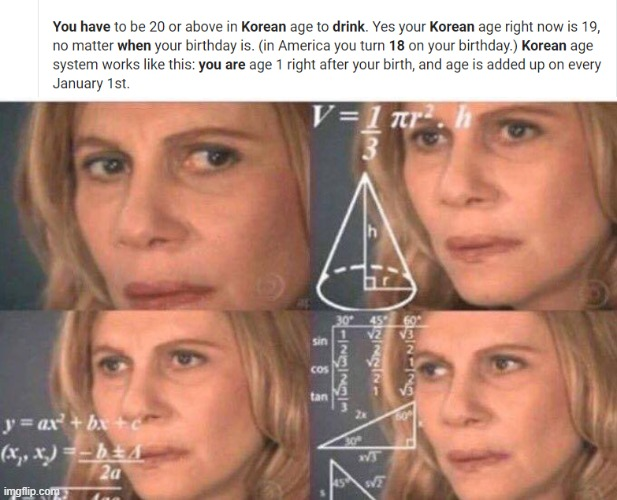 Your Korean Age | image tagged in math lady/confused lady,south korea,drinking | made w/ Imgflip meme maker