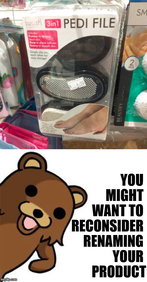 Pedo bear says: |  YOU  MIGHT  WANT TO  RECONSIDER  RENAMING  YOUR  PRODUCT | image tagged in pedo bear creepin in,pedophile,funny names | made w/ Imgflip meme maker