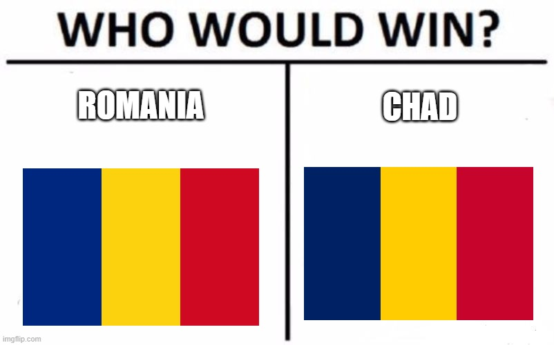 WHO WOULD WIN: Romania VS Chad |  ROMANIA; CHAD | image tagged in memes,who would win,fight,romania,chad,romaniavschad | made w/ Imgflip meme maker