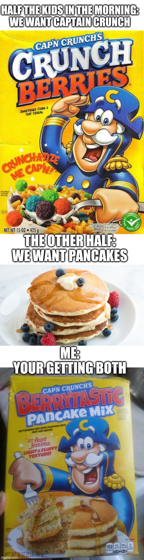 IT'S PRETTY GOOD |  HALF THE KIDS IN THE MORNING: WE WANT CAPTAIN CRUNCH; THE OTHER HALF: WE WANT PANCAKES; ME: YOUR GETTING BOTH | image tagged in memes,captain crunch cereal,pancakes,strawberries,kids | made w/ Imgflip meme maker