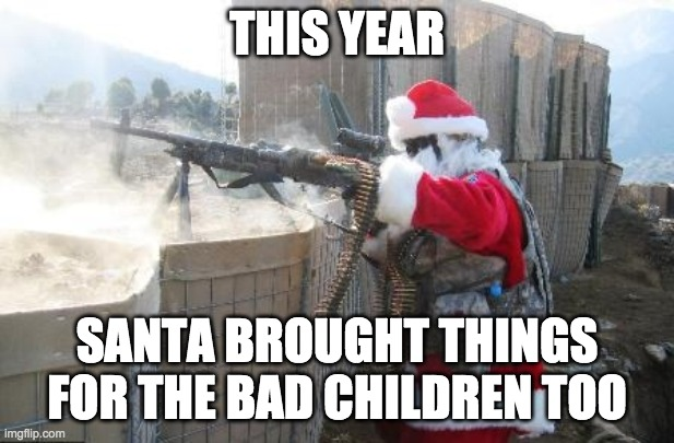 Hohoho Meme |  THIS YEAR; SANTA BROUGHT THINGS FOR THE BAD CHILDREN TOO | image tagged in memes,hohoho | made w/ Imgflip meme maker