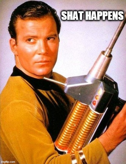 shat |  SHAT HAPPENS | image tagged in william shatner | made w/ Imgflip meme maker