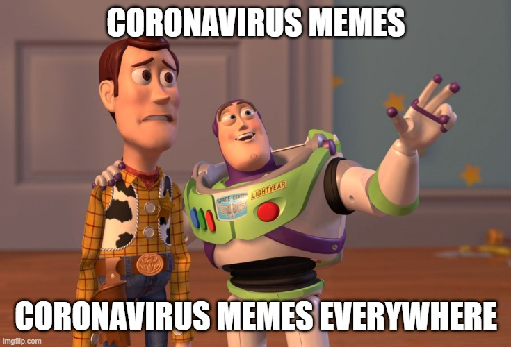 X, X Everywhere Meme |  CORONAVIRUS MEMES; CORONAVIRUS MEMES EVERYWHERE | image tagged in memes,x x everywhere | made w/ Imgflip meme maker