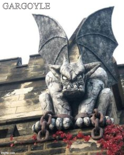 Protector from Evil Spirits |  GARGOYLE | image tagged in gargoyle,guard,scarecrow,protector,castle,grotesque | made w/ Imgflip meme maker