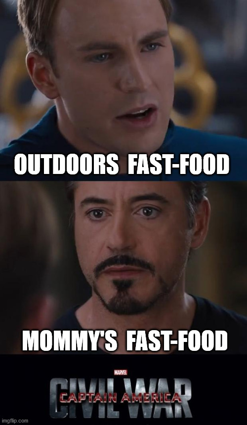 civ-HOME-il war |  OUTDOORS  FAST-FOOD; MOMMY'S  FAST-FOOD | image tagged in memes,marvel civil war,fast food,mom,outdoors,stay home | made w/ Imgflip meme maker