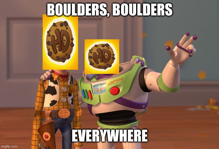 Only Terraria Fans Will Get |  BOULDERS, BOULDERS; EVERYWHERE | image tagged in memes,x x everywhere,terraria,stop reading the tags,seriously just stop,why won't you stop | made w/ Imgflip meme maker