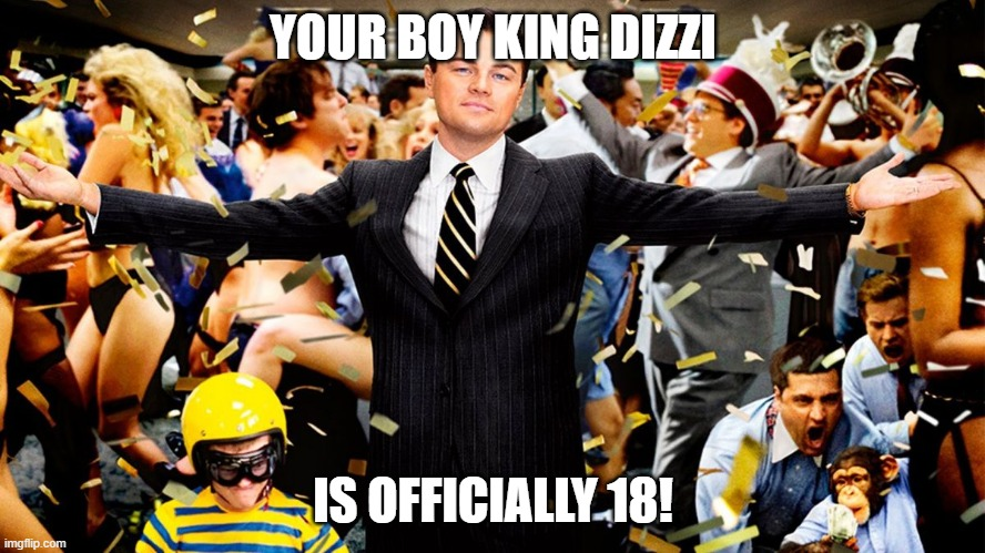 I'm finally 18 but it's lockdown so I'm making memes instead |  YOUR BOY KING DIZZI; IS OFFICIALLY 18! | image tagged in wolf party,happy birthday,birthday,18th birthday | made w/ Imgflip meme maker