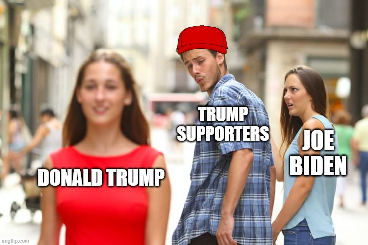 Who Will You Choose?!? |  TRUMP SUPPORTERS; JOE BIDEN; DONALD TRUMP | image tagged in memes,distracted boyfriend | made w/ Imgflip meme maker