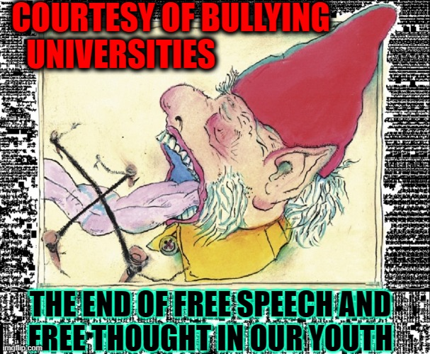 Brainwashed? Just Look in their Eyes |  COURTESY OF BULLYING  UNIVERSITIES; THE END OF FREE SPEECH AND     FREE THOUGHT IN OUR YOUTH | image tagged in vince vance,free speech,unchained,thought,deep thoughts,universities | made w/ Imgflip meme maker