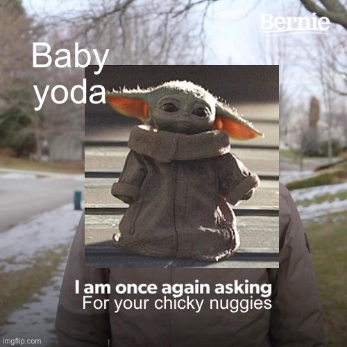 Baby yoda; For your chicky nuggies | image tagged in baby yoda | made w/ Imgflip meme maker